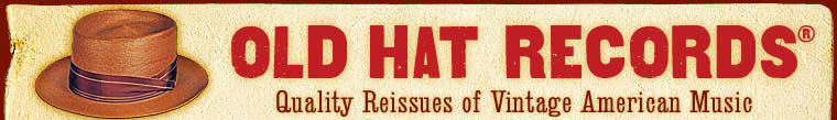 OLD HAT RECORDS - Quality Reissues of Vintage American Music