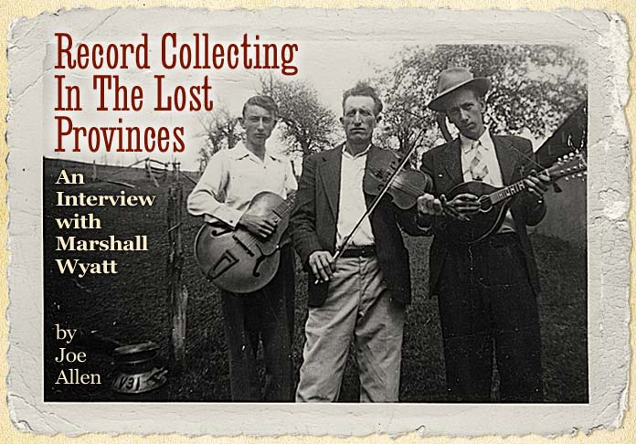 Record Collecting In The Lost Provinces - An Interview With Marshall Wyatt - by Joe Allen